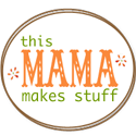 this mama makes stuff