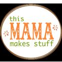 this mama makes stuff