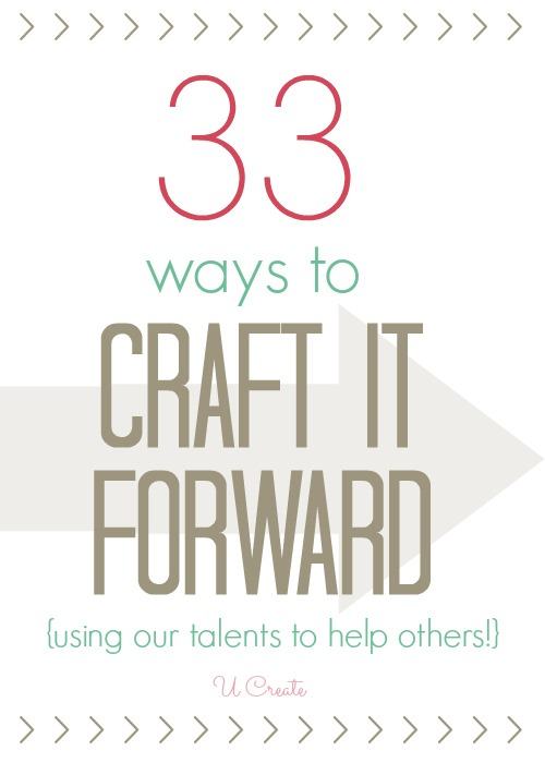 33 ways to Craft it Forward - great ways to serve others!