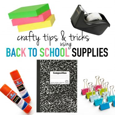 Crafty Tips & Tricks using Back to School Supplies