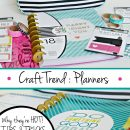 Craft Trend: Planners (why they're hot, tips and tricks, more!)