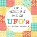 How to organize or let go of your UFO's (unfinished craft objects)!